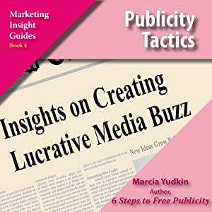 Publicity Tactics: Insights on Creating Lucrative Media Buzz | [Marcia Yudkin]