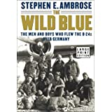 The Wild Blue: The Men and Boys Who Flew the B-24s Over Germany 1944-1945 ~ Stephen E. Ambrose