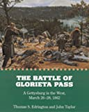 The Battle of Glorieta Pass: A Gettysburg in the West, March 26-28, 1862