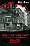 img - for Roots of Violence in Black Philadelphia, 1860-1900 book / textbook / text book