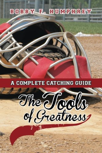 The Tools of Greatness: A Complete Catching Guide