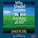 Why Should Anyone Believe Anything at All Audiobook by James W. Sire Narrated by Arthur Morey