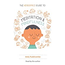 The Headspace Guide to Meditation and Mindfulness: How Mindfulness Can Change Your Life in Ten Minutes a Day Audiobook by Andy Puddicombe Narrated by Andy Puddicombe
