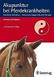 Akupunktur bei Pferdekrankheiten: Westliche Indikation - chinesische Diagnostik und Therapie