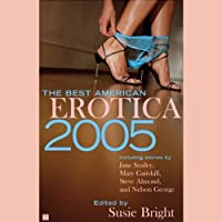 The Best American Erotica 2005 (Unabridged Selections) (       UNABRIDGED) by Susie Bright, Jane Smiley, Mary Gaitskill, Steve Almond, more Narrated by Susie Bright, Nelson George, Lenore Zann, Daleena Valdatti, Ax Norman