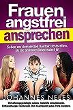 Frauen angstfrei ansprechen: Schon vor dem ersten Kontakt feststellen, ob sie an Ihnen interessiert ist (German Edition)
