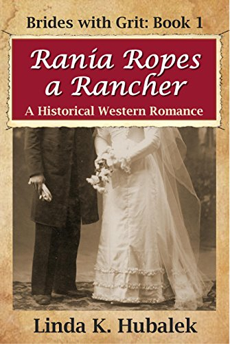 Linda K. Hubalek - Rania Ropes a Rancher: A Historical Western Romance (Brides with Grit Series Book 1)