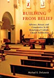 img - for Building from Belief: Advance, Retreat, and Compromise in the Remaking of Catholic Church Architecture book / textbook / text book