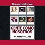 Gente como nosotros [People Like Us (Texto Completo)] | Javier Valdes