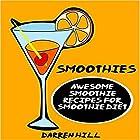 Smoothies: Awesome Smoothie Recipes for Smoothie Diet Hörbuch von Darren Hill Gesprochen von: Linda Velwest