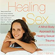 Healing Sex: A Mind-Body Approach to Healing Sexual Trauma | [Staci Haines]