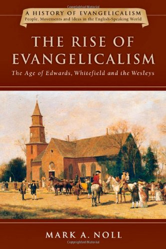 The Rise of Evangelicalism: The Age of Edwards,...