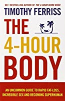 The 4-Hour Body: An uncommon guide to rapid fat-loss, incredible sex and becoming superhuman