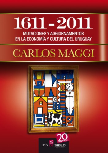 1611-2011: Mutaciones y Aggiornamentos en la economía y cultura del Uruguay (Spanish Edition)
