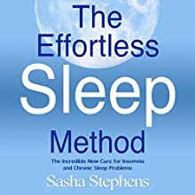 The Effortless Sleep Method: The Incredible New Cure for Insomnia and Chronic Sleep Problems (       UNABRIDGED) by Sasha Stephens Narrated by Stevie Zimmerman