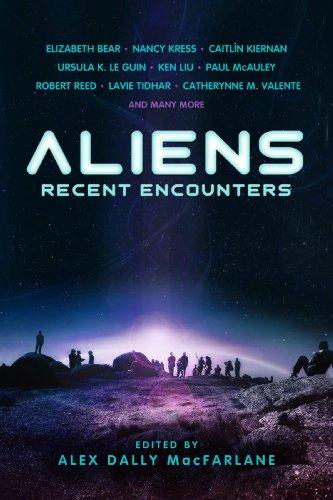 Aliens: Recent Encounters by Elizabeth Bear, Nancy Kress, Caitlin Kiernan, Ursula K. Le Guin, Paul McAuley, Robert Reed, Lavie Tidhar, Catherynne M. Valente