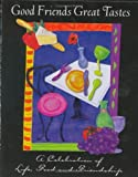 img - for Good Friends Great Tastes: A Celebrations of Life, Food and Friendship by Meyer, Debbie, Debbie Meyer Grapevine (2000) Hardcover book / textbook / text book