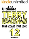 The Ultimate Terry Bradshaw Fun Fact And Trivia Book