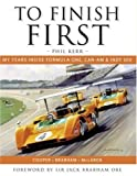To Finish First: My years inside Formula One, Can-Am and Indy 500 racing with Cooper, Brabham and McLaren
