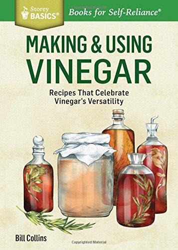 Making & Using Vinegar: Recipes That Celebrate Vinegar's Versatility. A Storey BASICS® Title