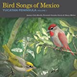 Celis-Murillo/Gonzalez-Garcia/Meltzer Bird Songs of Mexico: Yucatan Peninsula 1