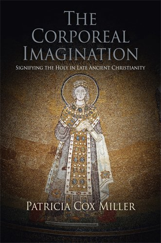 The Corporeal Imagination: Signifying the Holy in Late Ancient Christianity