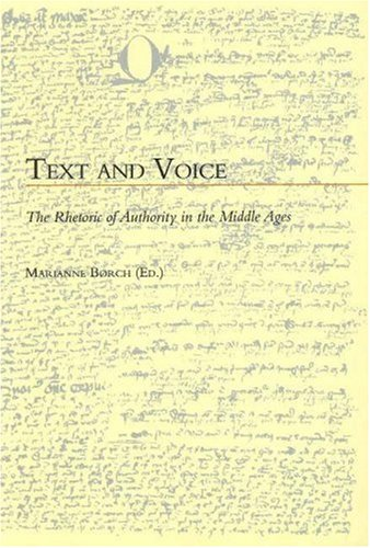Text and Voice: The Rhetoric of Authority in the Middle Ages