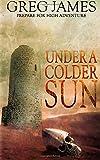 Greg James Under A Colder Sun: 1 (Khale the Wanderer)