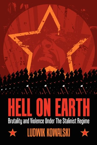 Hell On Earth: Brutality And Violence Under The Stalinist Regime PDF