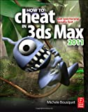 How to cheat in 3ds Max 2011 : : get spectacular results fast