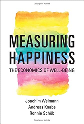 Measuring Happiness: The Economics Of Well-Being (MIT Press)