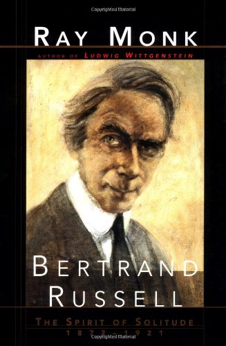 Bertrand Russell : The Spirit of Solitude 1872-1921