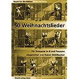 50 Weihnachtslieder für Trompete in B und Posaune / 50 Christmas Songs For Trumpet and Trombone (Spielpartitur...