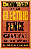 img - for Don't Whiz on an Electric Fence: Grandpa's Country Wisdom by Roy English (2009-08-01) book / textbook / text book