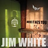 Jim White Where It Hits You