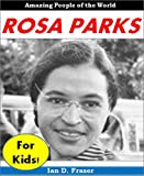 img - for Rosa Parks for Children: Discover the Incredible Story of the Courageous Woman Who Changed American History Forever: Biographies for Children (African American Books) book / textbook / text book