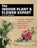 Dr D G Hessayon The Indoor Plant and Flower Expert: Growing house plants and the craft of flower arranging brought together for the first time