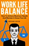 Work Life Balance: How To Achieve Max...