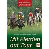 Mit Pferden auf Tour - Das Handbuch für Wanderreiter