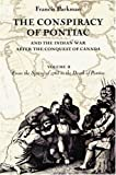 img - for The Conspiracy of Pontiac and the Indian War after the Conquest of Canada, Volume 2: From the Spring of 1763 to the Death of Pontiac (Conspiracy of Pontiac & the Indian War After the Conquest of) book / textbook / text book