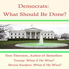 Democrats What Should Be Done: Preventing Going out of Business Like the Federalists & Whigs Audiobook by Tom Thornton Narrated by Deaver Brown