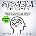 Cognitive Behavioral Therapy: A Psychologist's Guide to Overcome Anxiety, Depression, & Negative Thought Patterns: Psychology Self-Help, Book 5 Hörbuch von Katherine Chambers Gesprochen von: Deborah Fennelly