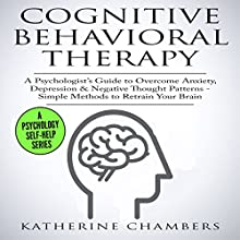Cognitive Behavioral Therapy: A Psychologist's Guide to Overcome Anxiety, Depression, & Negative Thought Patterns: Psychology Self-Help, Book 5 | Livre audio Auteur(s) : Katherine Chambers Narrateur(s) : Deborah Fennelly
