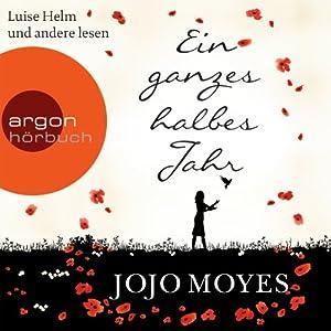 Ein ganzes halbes Jahr Hörbuch von Jojo Moyes Gesprochen von: Luise Helm, Ulrike Hübschmann, Reinhard Kuhnert