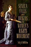 "Sally G. McMillen, ""Seneca Falls and the Origins of the Women's Rights Movement"" (Oxford, 2008)"