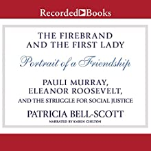 The Firebrand and the First Lady: Portrait of a Friendship: Pauli Murray, Eleanor Roosevelt, and the Struggle for Social Justice Audiobook by Patricia Bell-Scott Narrated by Karen Chilton