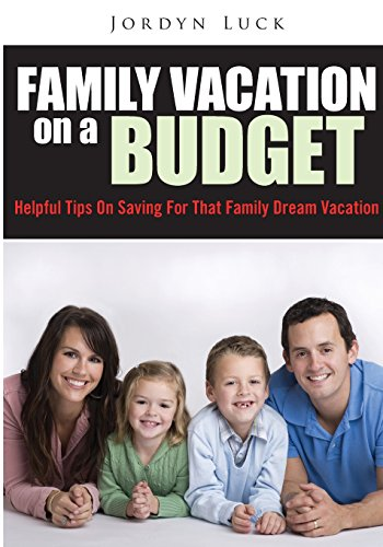 Family Vacation On A Budget: Helpful Tips On Saving For
