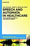 img - for Speech and Automata in Healthcare: Voice-Controlled Medical and Surgical Robots (Speech Technology and Text Mining in Medicine and Healthcare) book / textbook / text book