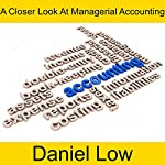 A Closer Look at Managerial Accounting | Daniel Low