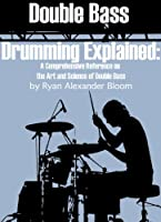 Double Bass Drumming Explained: A Comprehensive Reference on the Art and Science of Double Bass (English Edition)